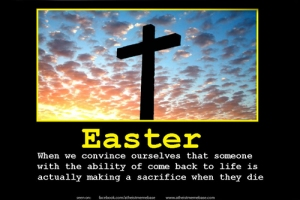 we-convince-ourselves-that-someone-with-the-ability-to-come-back-to-life-is-actually-making-a-sacrifice-when-they-die-easter-jesus-resurrection-sacrifice