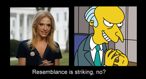 senior advisor for Trump, Kellianne Conway and the always beloved Mr. Burns from The Simpsons